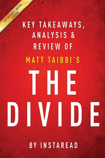 The Divide: by Matt Taibbi | Key Takeaways, Analysis & Review, Instaread