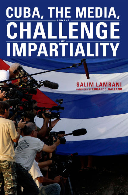 Cuba, the Media, and the Challenge of Impartiality, Salim Lamrani