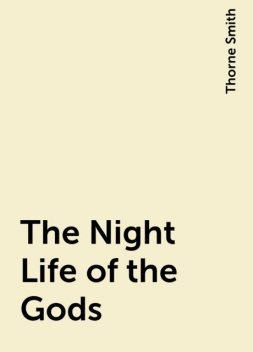 The Night Life of the Gods, Thorne Smith