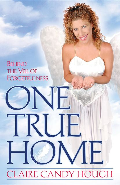 One True Home – Behind the Veil of Forgetfulness, Claire Candy Hough