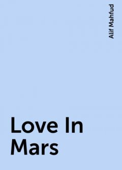 Love In Mars, Alif Mahfud