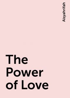 The Power of Love, Aisyahrifah