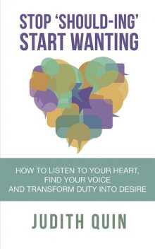 Stop 'Should-ing' Start Wanting, Judith Quin