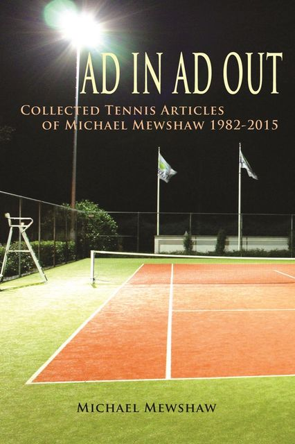 Ad In Ad Out: Collected Tennis Articles of Michael Mewshaw 1982–2015, Michael Mewshaw