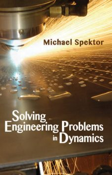Solving Engineering Problems in Dynamics, Michael Spektor