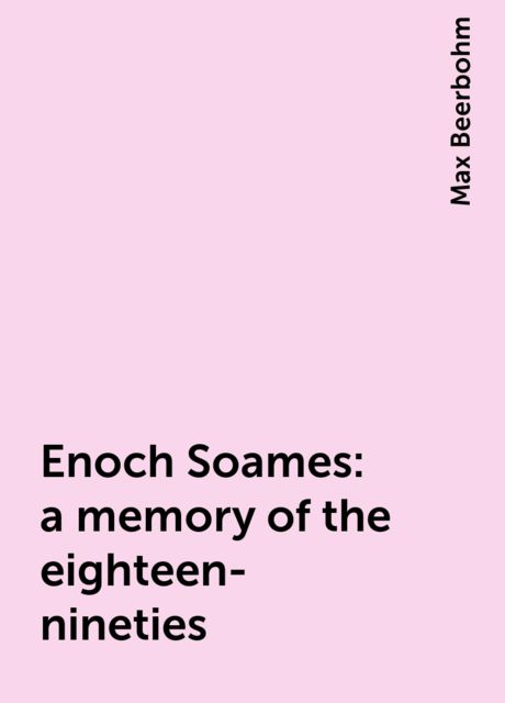 Enoch Soames: a memory of the eighteen-nineties, Max Beerbohm