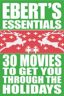 30 Movies to Get You Through the Holidays: Ebert's Essentials, Roger Ebert