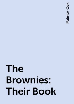 The Brownies: Their Book, Palmer Cox