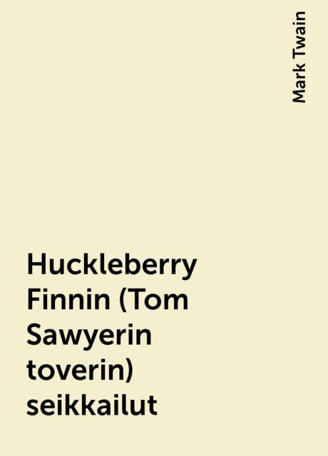 Huckleberry Finnin (Tom Sawyerin toverin) seikkailut, Mark Twain