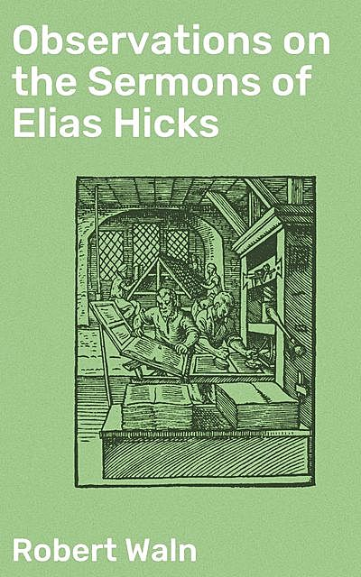 Observations on the Sermons of Elias Hicks, Robert Waln