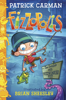 Fizzopolis: The Trouble with Fuzzwonker Fizz, Patrick Carman