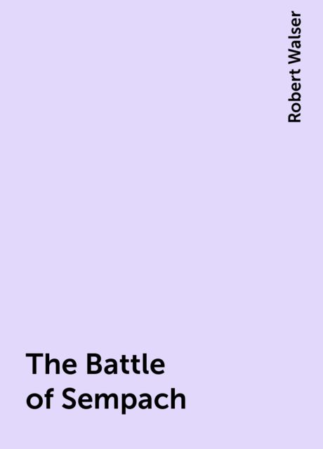 The Battle of Sempach, Robert Walser