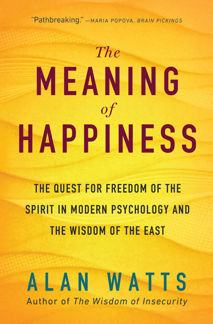 The Meaning of Happiness, Alan Watts
