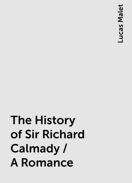 The History of Sir Richard Calmady / A Romance, Lucas Malet