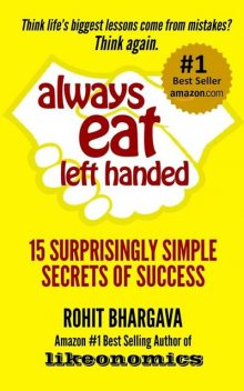 Always Eat Left Handed: 15 Surprisingly Simple Secrets of Success, Rohit Bhargava