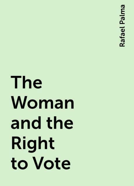 The Woman and the Right to Vote, Rafael Palma