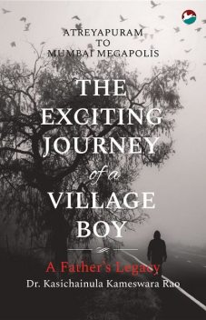 The Exciting Journey of a Village Boy – A Father's Legacy, Kasichainula Kameswara Rao