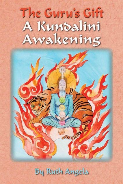 The Guru's Gift: A Kundalini Awakening, Ruth Angela