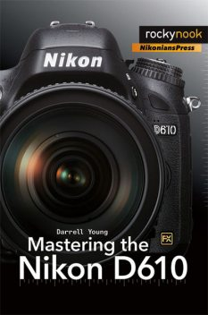 Mastering the Nikon D610, Darrell Young