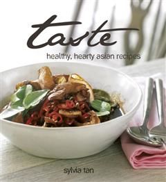 Taste. Healthy, Hearty Asian Recipes, Sylvia Tan