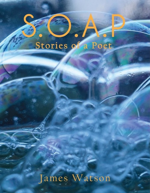 S.O.A.P (Stories of a Poet), James Watson