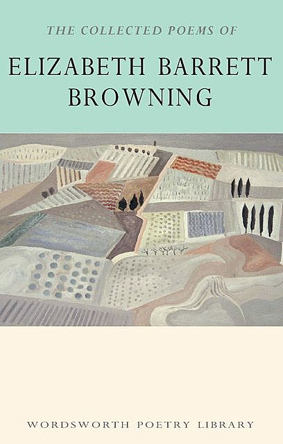 The Collected Poems of Elizabeth Barrett Browning, Elizabeth Barrett Browning
