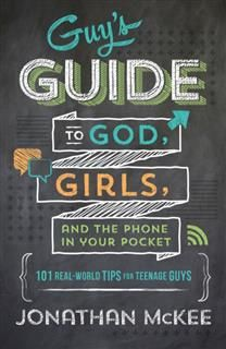Guy's Guide to God, Girls, and the Phone in Your Pocket, Jonathan McKee