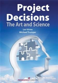 Project Decisions: The Art and Science, Lev Virine