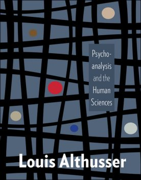 Psychoanalysis and the Human Sciences, Louis Althusser