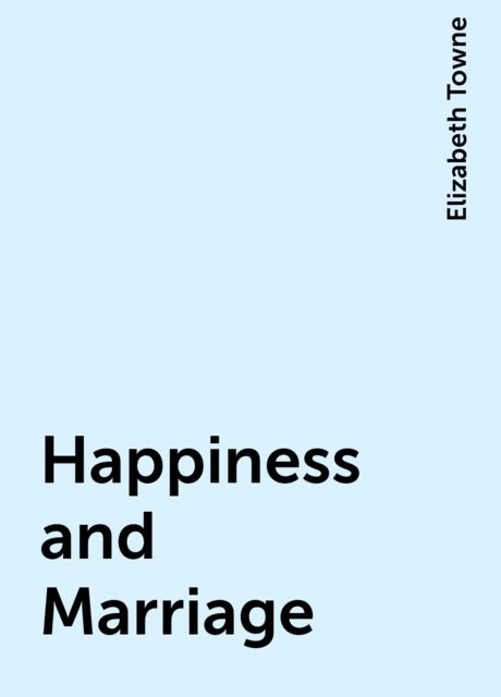 Happiness and Marriage, Elizabeth Towne