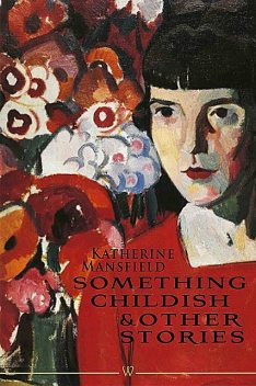 Something Childish and other Stories, Katherine Mansfield
