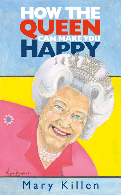 How the Queen Can Make You Happy, Mary Killen