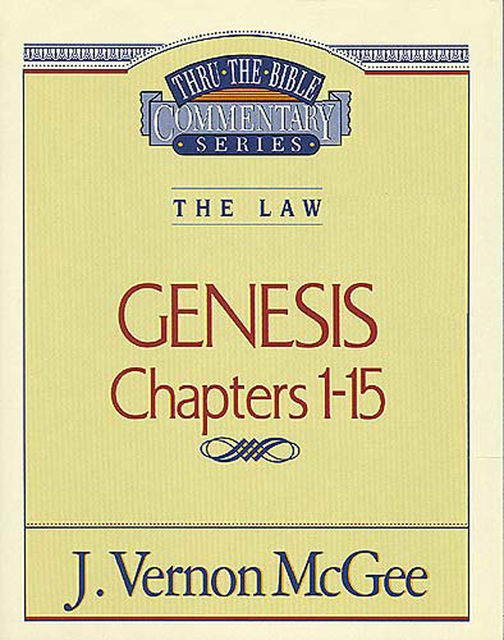 Thru the Bible Vol. 01: The Law (Genesis 1–15), J. Vernon McGee