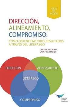 Direction, Alignment, Commitment: Achieving Better Results Through Leadership (Spanish for Latin America), Cynthia D. McCauley, Lynn Fick-Cooper