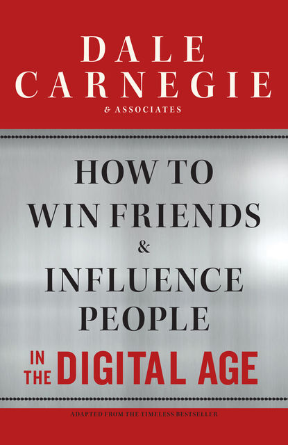 How to Win Friends and Influence People in the Digital Age, Dale Carnegie, Associates