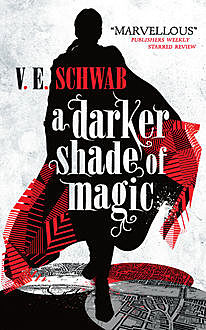 A Darker Shade of Magic, V.E Schwab