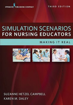 Simulation Scenarios for Nursing Educators, Third Edition, RN, Suzanne Campbell, WHNP-BC, IBCLC, Karen Daley