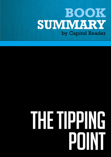 Summary of The Tipping Point: How Little Things Can Make a Big Difference – MALCOLM GLADWELL, Capitol Reader