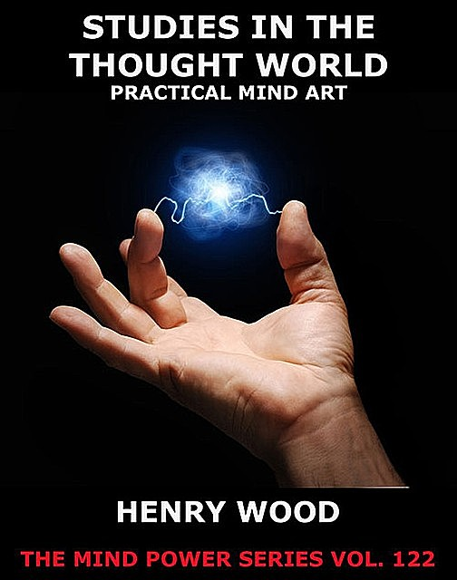 Studies In The Thought World – Practical Mind Art, Henry Wood