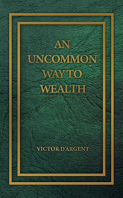 An Uncommon Way to Wealth, Victor D'Argent
