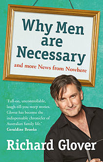 Why Men are Necessary and More News From Nowhere, Richard Glover