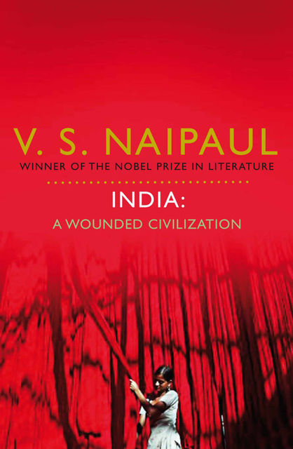 India – A Wounded Civilization, V. S. Naipaul