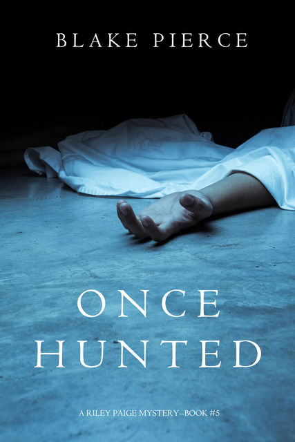 ONCE HUNTED (A Riley Paige Mystery--Book 5), Blake Pierce