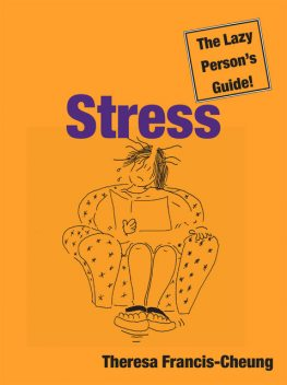 Stress: The Lazy Person's Guide!, Theresa Francis-Cheung