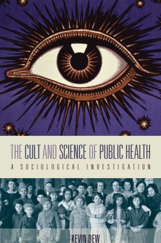 The Cult and Science of Public Health, Kevin Dew