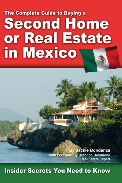 The Complete Guide to Buying a Second Home or Real Estate in Mexico, Jackie Bondanza