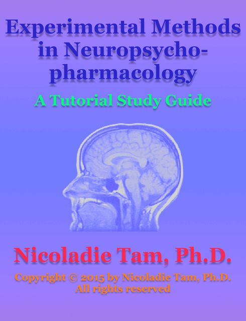 Experimental Methods in Neuropsychopharmacology: A Tutorial Study Guide, Nicoladie Tam