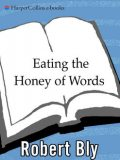 Eating the Honey of Words, Robert Bly