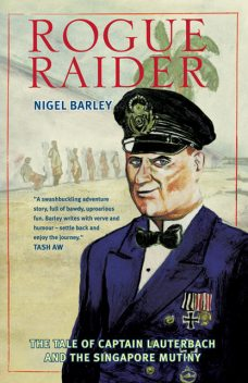 Rogue Raider: The Tale of Captain Lauterbach and the Singapore Mutiny, Nigel Barley