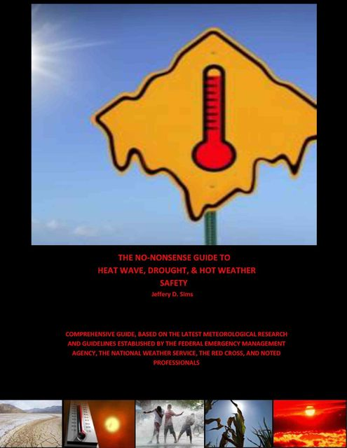 The No Nonsense Guide to Heat Wave, Drought, & Hot Weather Safety, Jeffery Sims